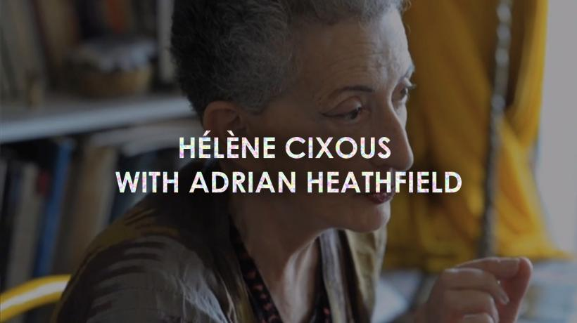 Helene cixous with adrian heathfiled
